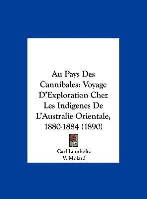 Au Pays Des Cannibales: Voyage D'Exploration Chez Les Indigenes de L'Australie Orientale, 1880-1884 (1890) 9781162165127