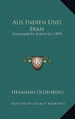 Aus Indien Und Iran: Gesammelte Aufsatze (1899) 9781167814631