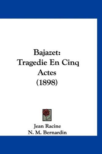 Bajazet: Tragedie En Cinq Actes (1898) 9781160507622