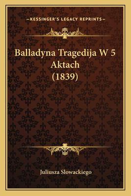 Balladyna Tragedija W 5 Aktach (1839) 9781168080332