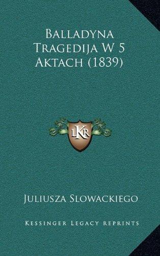 Balladyna Tragedija W 5 Aktach (1839) 9781168204387