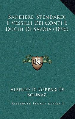 Bandiere, Stendardi E Vessilli Dei Conti E Duchi Di Savoia (1896) 9781167767579