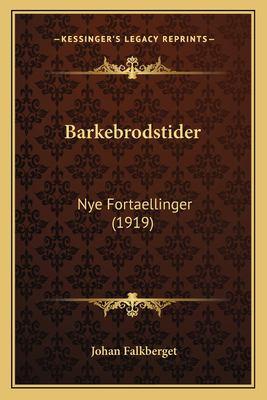 Barkebrodstider: Nye Fortaellinger (1919) 9781168040268