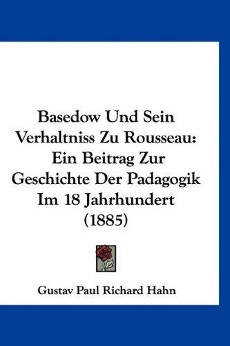 Basedow Und Sein Verhaltniss Zu Rousseau: Ein Beitrag Zur Geschichte Der Padagogik Im 18 Jahrhundert (1885) 9781160467117