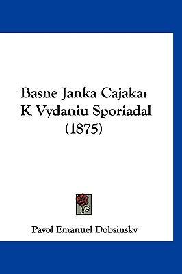 Basne Janka Cajaka: K Vydaniu Sporiadal (1875) 9781161230987