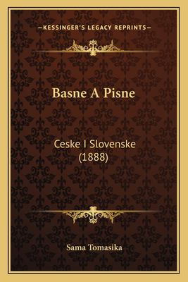 Basne a Pisne: Ceske I Slovenske (1888) 9781167414831