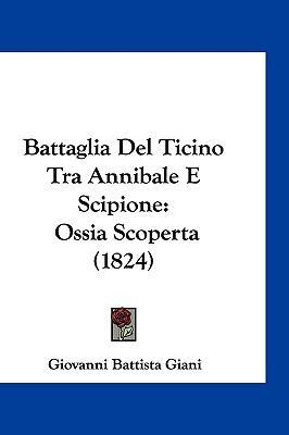 Battaglia del Ticino Tra Annibale E Scipione: Ossia Scoperta (1824) 9781161299212