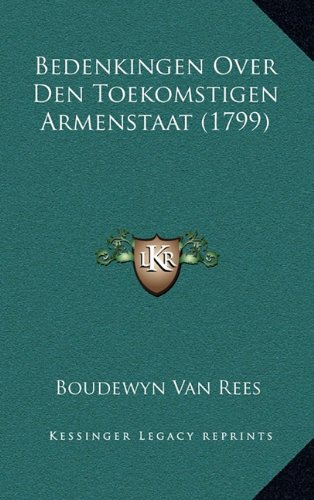 Bedenkingen Over Den Toekomstigen Armenstaat (1799) 9781165957514