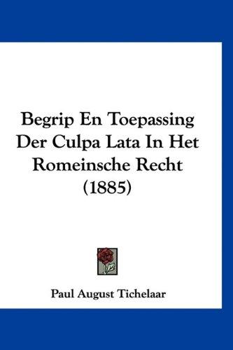 Begrip En Toepassing Der Culpa Lata in Het Romeinsche Recht (1885) 9781160470667