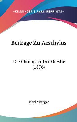 Beitrage Zu Aeschylus: Die Chorlieder Der Orestie (1876) 9781162317151