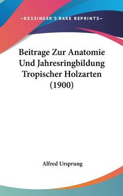 Beitrage Zur Anatomie Und Jahresringbildung Tropischer Holzarten (1900) 9781162381145