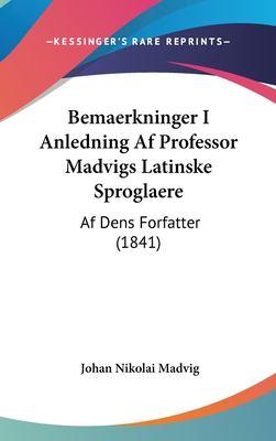Bemaerkninger I Anledning AF Professor Madvigs Latinske Sproglaere: AF Dens Forfatter (1841) 9781162386980