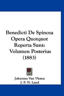 Benedicti de Spinoza Opera Quotquot Reperta Sunt: Volumen Posterius (1883) 9781161345698