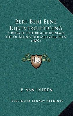 Beri-Beri Eene Rijstvergiftiging: Critisch-Historische Bijdrage Tot de Kennis Der Meelvergiften (1897) 9781167773341