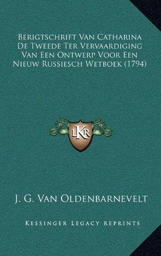 Berigtschrift Van Catharina de Tweede Ter Vervaardiging Van Een Ontwerp Voor Een Nieuw Russiesch Wetboek (1794) 9781165958993