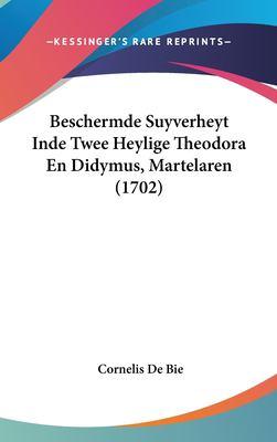 Beschermde Suyverheyt Inde Twee Heylige Theodora En Didymus, Martelaren (1702) 9781161985986