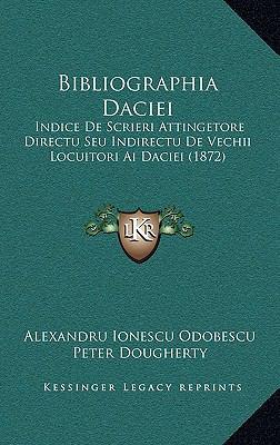 Bibliographia Daciei: Indice de Scrieri Attingetore Directu Seu Indirectu de Vechii Locuitori AI Daciei (1872) 9781168912428