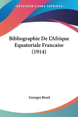 Bibliographie de L'Afrique Equatoriale Francaise (1914) 9781160325035