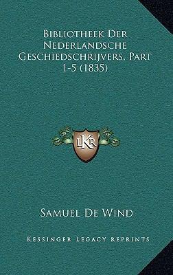 Bibliotheek Der Nederlandsche Geschiedschrijvers, Part 1-5 (1835) 9781168279606