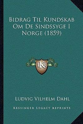 Bidrag Til Kundskab Om de Sindssyge I Norge (1859) 9781168440631