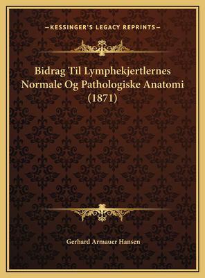 Bidrag Til Lymphekjertlernes Normale Og Pathologiske Anatomi (1871) 9781169674707