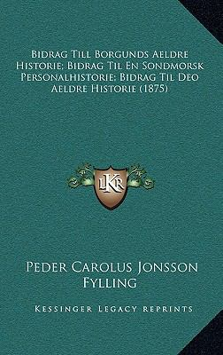 Bidrag Till Borgunds Aeldre Historie; Bidrag Til En Sondmorsk Personalhistorie; Bidrag Til Deo Aeldre Historie (1875) 9781168183637
