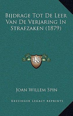 Bijdrage Tot de Leer Van de Verjaring in Strafzaken (1879) 9781167775574