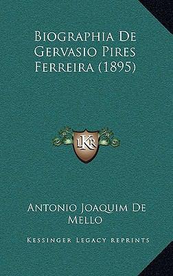 Biographia de Gervasio Pires Ferreira (1895) 9781167865480
