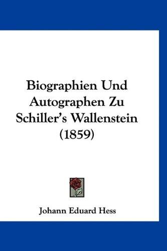 Biographien Und Autographen Zu Schiller's Wallenstein (1859) 9781160664417