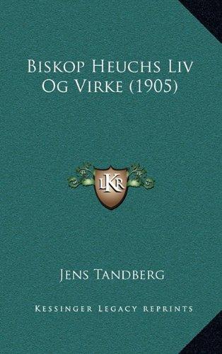 Biskop Heuchs LIV Og Virke (1905) 9781165286614