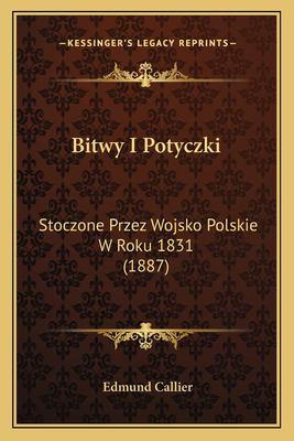Bitwy I Potyczki: Stoczone Przez Wojsko Polskie W Roku 1831 (1887) 9781167670763