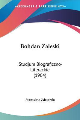 Bohdan Zaleski: Studjum Biograficzno-Literackie (1904) 9781160811682