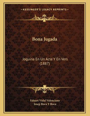 Bona Jugada: Joguina En Un Acte y En Vers (1887) 9781167336072