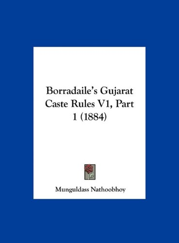 Borradaile's Gujarat Caste Rules V1, Part 1 (1884) 9781162472874