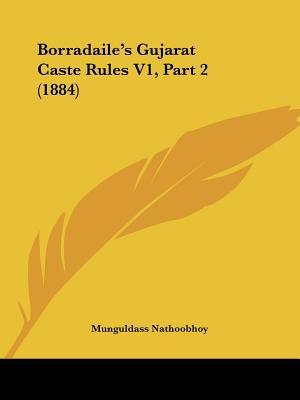 Borradaile's Gujarat Caste Rules V1, Part 2 (1884) 9781160883405
