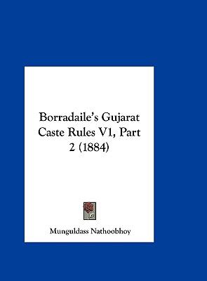 Borradaile's Gujarat Caste Rules V1, Part 2 (1884) 9781162470658