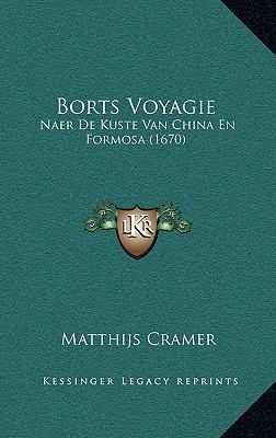 Borts Voyagie: Naer de Kuste Van China En Formosa (1670) 9781166222253