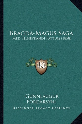 Bragda-Magus Saga: Med Tilheyrandi Pattum (1858) 9781165907069