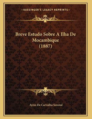 Breve Estudo Sobre a Ilha de Mocambique (1887) 9781167347528