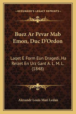 Buez AR Pevar Mab Emon, Duc D'Ordon: Laqet E Form Eun Dragedi, Ha Reizet En Urz Gant A. L. M. L. (1848) 9781168465856