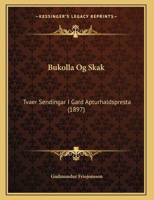 Bukolla Og Skak: Tvaer Sendingar I Gard Apturhaldspresta (1897) 9781167347306