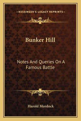 Bunker Hill: Notes and Queries on a Famous Battle