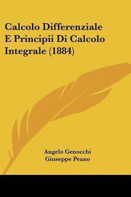 Calcolo Differenziale E Principii Di Calcolo Integrale (1884) 9781160332552