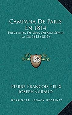 Campana de Paris En 1814: Precedida de Una Ojeada Sobre La de 1813 (1815) - Giraud, Pierre Francois Felix Joseph