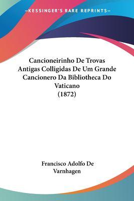Cancioneirinho de Trovas Antigas Colligidas de Um Grande Cancionero Da Bibliotheca Do Vaticano (1872) 9781160818216