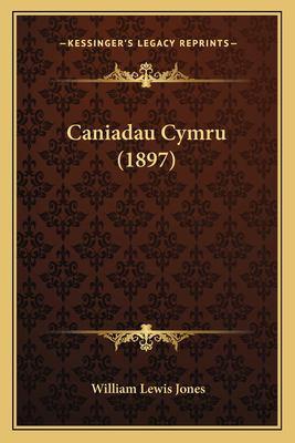 Caniadau Cymru (1897) 9781167625930