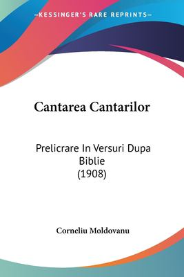 Cantarea Cantarilor: Prelicrare in Versuri Dupa Biblie (1908) 9781161029543