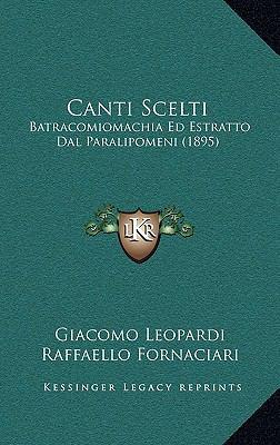 Canti Scelti: Batracomiomachia Ed Estratto Dal Paralipomeni (1895) 9781168212986