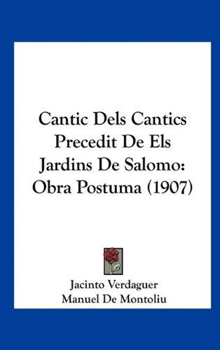 Cantic Dels Cantics Precedit de Els Jardins de Salomo: Obra Postuma (1907) 9781162456294