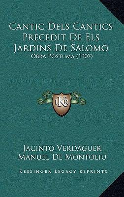 Cantic Dels Cantics Precedit de Els Jardins de Salomo: Obra Postuma (1907) 9781169001718